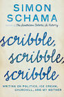 Scribble, Scribble, Scribble: Writing on Politics, Ice Cream, Churchill, and My Mother by Simon Schama (Hardback, 2011)