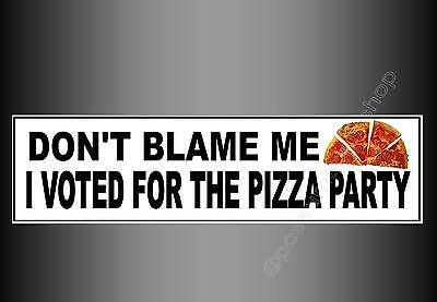 funny political car bumper sticker don't blame me I voted for the pizza party