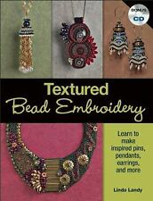 Textured Bead Embroidery: Learn to Make Inspired Pins, Pendants, Earrings, and M
