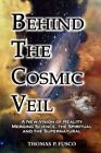 Behind the Cosmic Veil: A New Vision of Reality Merging Science, the Spiritual and the Supernatural by Thomas P Fusco (Paperback / softback, 2011)