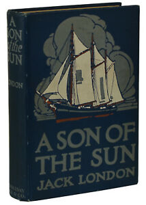 A Son of the Sun ~ by JACK LONDON ~ First Edition ~ 1st Printing 1912 Hardcover