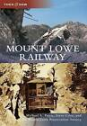 Mount Lowe Railway by The Mount Lowe Preservation Society, Michael A Patris, Steve Crise (Paperback / softback, 2012)