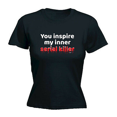 Funny Novelty Tops T-shirt Womens Tee Tshirt - You Inspire My Inner Serial Kille