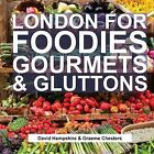 London for Foodies, Gourmets & Gluttons by Graeme Chesters, David Hampshire (Hardback, 2015)