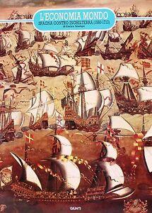 L'economia Mondo Dossie Storia 32 Giunti Spagna Contro Inghilterra (1580-1713)