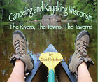 Canoeing and Kayaking Wisconsin: The Rivers, the Towns, the Taverns by Doc Fletcher (Paperback / softback, 2011)