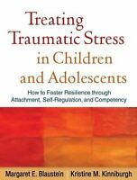 Treating Traumatic Stress in Children and Adolescents: How to Foster Resilience