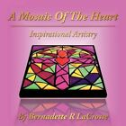 a Mosaic of The Heart Inspirational Artistry 9781434343246 Lacrosse Book