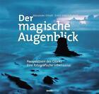 Der magische Augenblick von Alexander Ehhalt und Ernst Fritz-Schubert (2013, Gebundene Ausgabe)