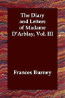 The Diary and Letters of Madame D'Arblay, Vol. III by Frances Burney (Paperback / softback, 2006)
