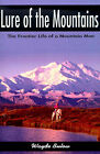 Lure of the Mountains: The Frontier Life of a Mountain Man by Wayde Bulow (Paperback / softback, 2001)
