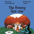 The Frowny Face Cow by Tom Althouse, Yuana Garvin (Paperback / softback, 2013)