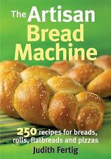 The Artisan Bread Machine: 250 Recipes for Breads, Rolls, Flatbreads-ExLibrary