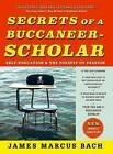 Secrets of a Buccaneer-Scholar: Self-Education and the Pursuit of Passion by James Marcus Bach (Paperback / softback, 2011)