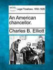 An American Chancellor. by Charles Burke Elliott (Paperback / softback, 2010)