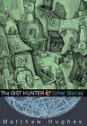 The Gist Hunter and Other Stories by Matthew Hughes (Hardback, 2005)