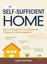 The Self-Sufficient Home: How to Provide for Your Family and Prepare for the Une