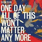 One Day All of This Won't Matter Any More [Digipak] * by Slow Club (England) (CD, Aug-2016, Moshi Moshi Records)