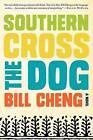 Southern Cross the Dog by Bill Cheng (Hardback, 2013)