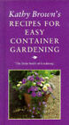 Kathy Brown's Recipe for Easy Container Gardening by Kathleen Brown (Hardback, 1995)