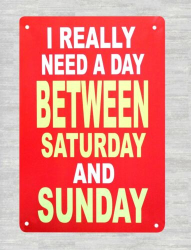 US Seller-retro signs I really need a day between Saturday and Sunday metal sign