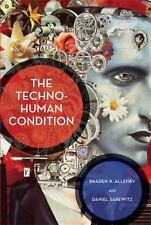 The Techno-Human Condition (MIT Press) by Allenby, Braden R., Sarewitz, Daniel