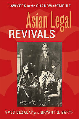 Asian Legal Revivals. Lawyers in the Shadow of Empire by Dezalay, Yves|Garth, Br