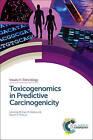Toxicogenomics in Predictive Carcinogenicity by Royal Society of Chemistry (Hardback, 2016)