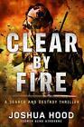 Clear by Fire von Joshua Hood (2015, Gebundene Ausgabe)