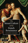 The Sexual Culture of the French Renaissance by Katherine Crawford (Paperback, 2010)