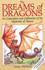 The Dreams of Dragons: An Exploration and Celebration of the Mysteries of Nature by Lyall Watson (Paperback, 1996)