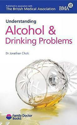 Understanding Alcohol & Drinking Problems (Family Doctor Publications) by Chick