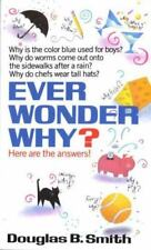 Ever Wonder Why? by Douglas B. Smith (1991, Paperback)