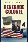 Renegade Colonel 9781440162329 by Bill Murray Paperback