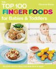 The Top 100 Finger Food Recipes: Delicious, Healthy Meals for Your Toddler by Christine Bailey (Paperback, 2012)