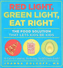 Red Light, Green Light, Eat Right: The Food Solution That Lets Kids Be Kids by Joanna Dolgoff (Paperback / softback, 2009)