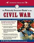 The Politically Incorrect Guides: The Politically Incorrect Guide to the Civil War by H. W., III Crocker (2008, Paperback)