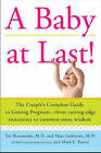 A Baby at Last!: The Couple's Complete Guide to Getting Pregnant - From Cutting-edge Treatments to Common-sense Wisdom by Zev Rosenwaks, Mark L. Fuerst, Marc Goldstein (Paperback, 2010)