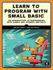 Learn to Program with Small Basic: An Introduction to Programming with Games, Art, Science, and Maths by Ed Price, Majed Marji (Paperback, 2016)