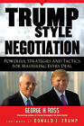 Trump Style Negotiation: Powerful Strategies and Tactics for Mastering Every Deal by George H. Ross (Paperback, 2008)