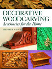 Decorative Woodcarving: Accessories for the Home by Frederick Wilbur (Paperback, 2008)