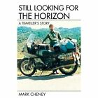 Still Looking for the Horizon by Mark Cheney (Paperback / softback, 2014)
