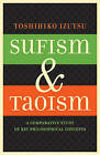 Sufism and Taoism: A Comparative Study of Key Philosophical Concepts by Toshihiko Izutsu (Hardback, 1984)