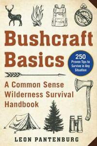Bushcraft Basics : A Common Sense Wilderness Survival Handbook by Leon...