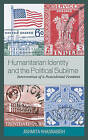 Humanitarian Identity and the Political Sublime: Intervention of a Postcolonial Feminist by Ashmita Khasnabish (Hardback, 2009)