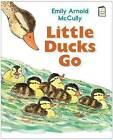 Little Ducks Go by Emily Arnold McCully (Hardback, 2014)