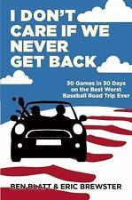 I Don't Care if We Never Get Back: 30 Games in 30 Days on the Best Worst Basebal