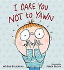 I Dare You Not to Yawn by Haelaene Boudreau, Helene Boudreau (Hardback, 2013)