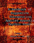 A Handbook of Suggestive Therapeutics, Applied Hypnotism, Psychic Science (1908) by Henry S Munro (Paperback / softback, 2005)