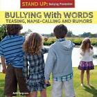 Bullying with Words: Teasing, Name-Calling, and Rumors by Addy Ferguson (Hardback, 2013)
